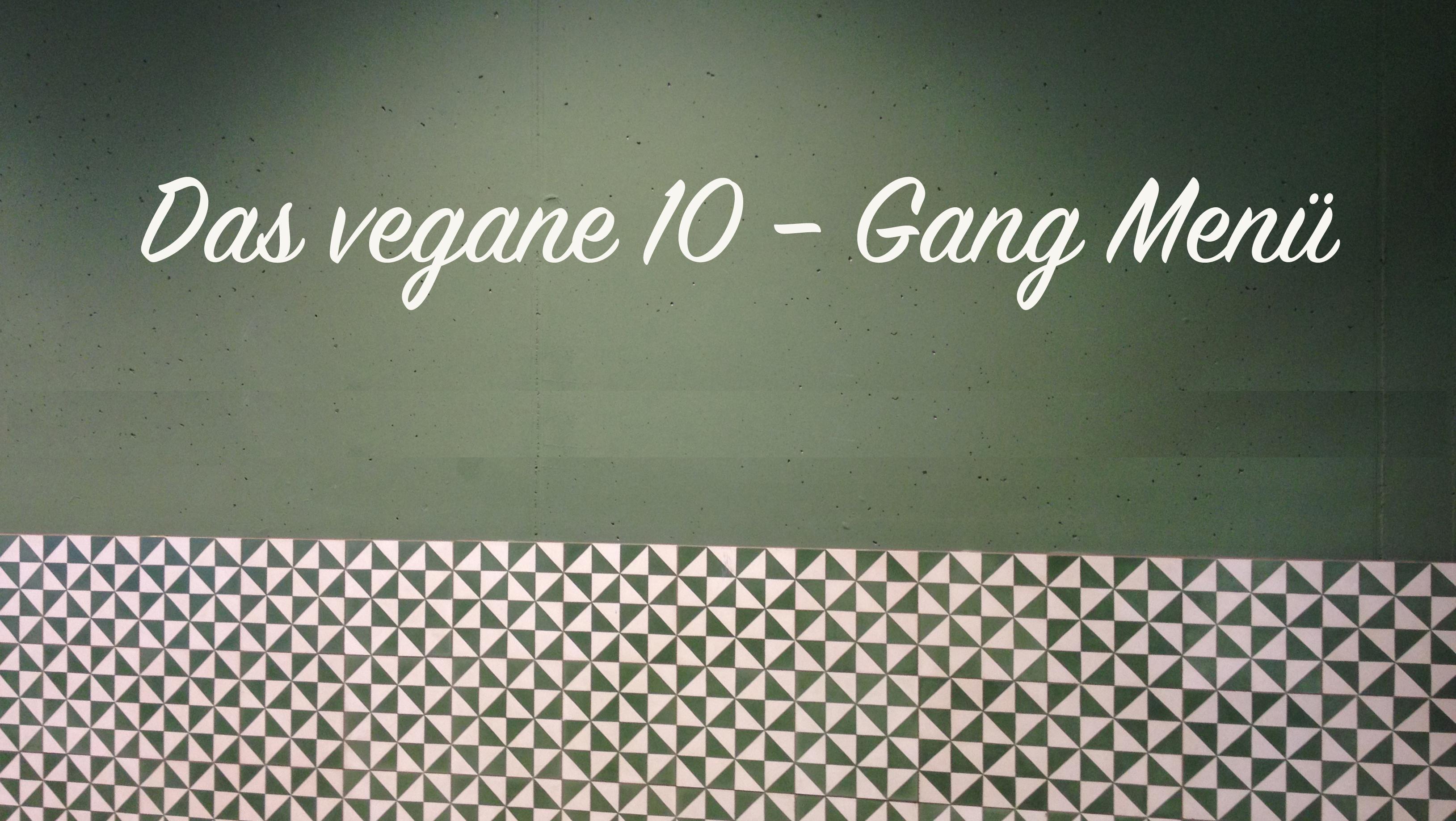 Das vegane 10 – Gang Menü